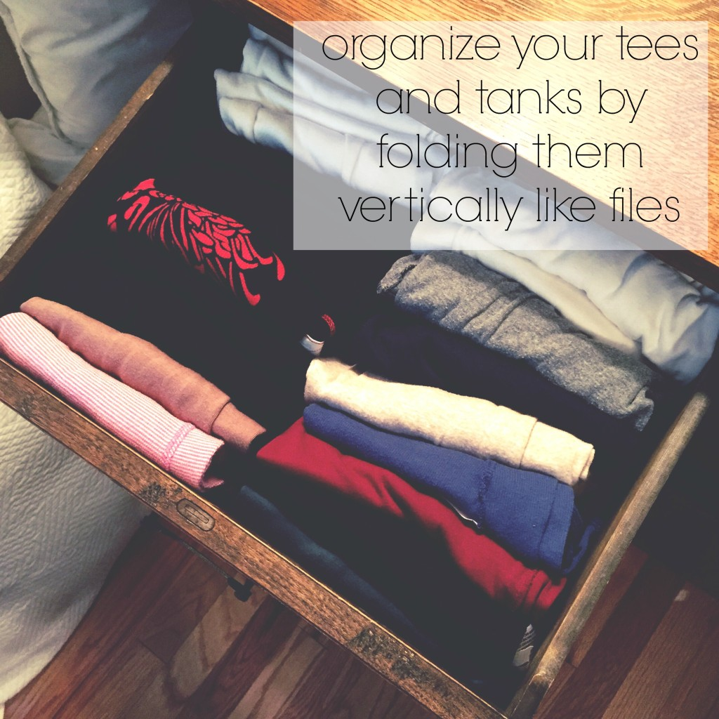 organize your tees and tanks by folding them vertically like files